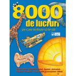 8000 DE LUCRURI PE CARE TREBUIE SA LE STII