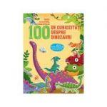 100 de curiozități despre dinozauri. Învață cu ajutorul autocolantelor