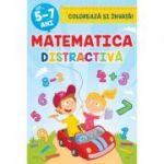 Matematica distractiva. Coloreaza si invata 5-7 ani