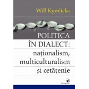 POLITICA IN DIALECT: nationalism, multiculturalism si cetatenie