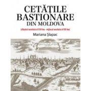 CETATILE BASTIONARE DIN MOLDOVA (sf. sec. al XVII-lea – mij. sec. al XIX-lea)