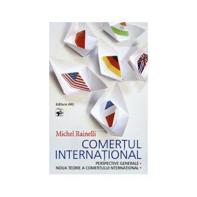Comerţul Internaţional. Perspective generale. Noua teorie a comerţului internaţional
