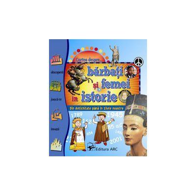 Cartea despre... BĂRBAŢI ŞI FEMEI ÎN ISTORIE. Din Antichitate până în zilele noastre