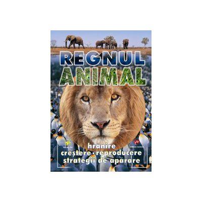 REGNUL ANIMAL. Hrănire, creştere, reproducere, strategii de apărare