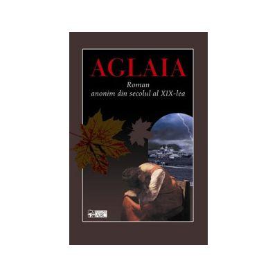 AGLAIA. Roman anonim din secolul al XIX-lea
