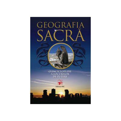 GEOGRAFIA SACRĂ. O enciclopedie a locurilor de putere