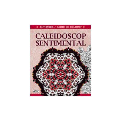 CALEIDOSCOP SENTIMENTAL. TERAPIE CREATIVA ANTISTRES PENTRU ADULTI