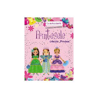 PRINTESELE. CREEAZA MODELELE TALE. COLECTIA 'PRINTESE'