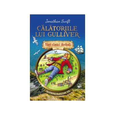 Călătoriile lui Gulliver. Mari clasici ilustrați