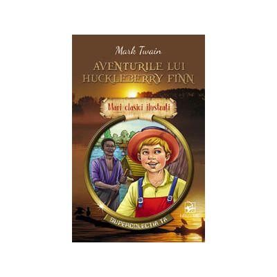 Aventurile lui Huckleberry Finn. Mari clasici ilustrați