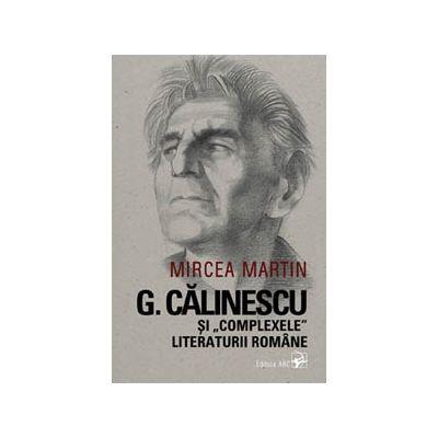 """G. Călinescu și """"complexele"""" literaturii române"""