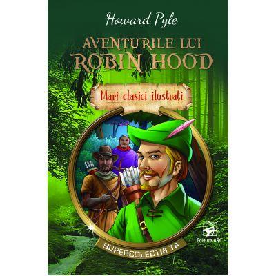 Aventurile lui Robin Hood. Mari clasici ilustrați. Supercolecția ta